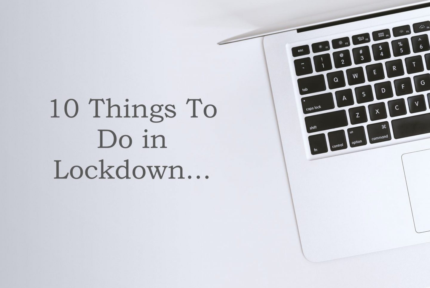 10 Things To Do in Lockdown
